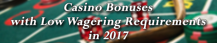 Casino Bonuses With Low Wagering Requirements New Casino Sites