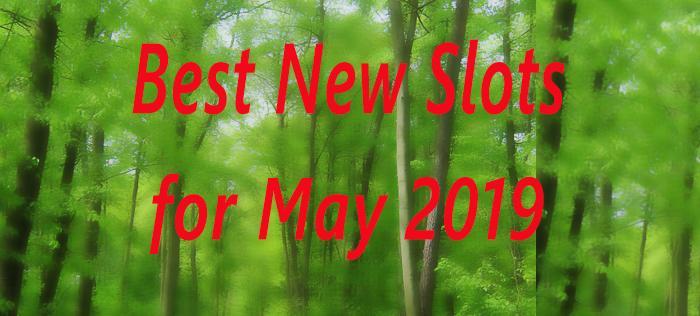 New Slots for May 2019